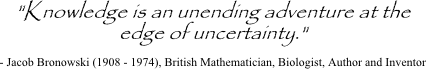 Jacob Bronowski quote on knowledge and uncertainty
